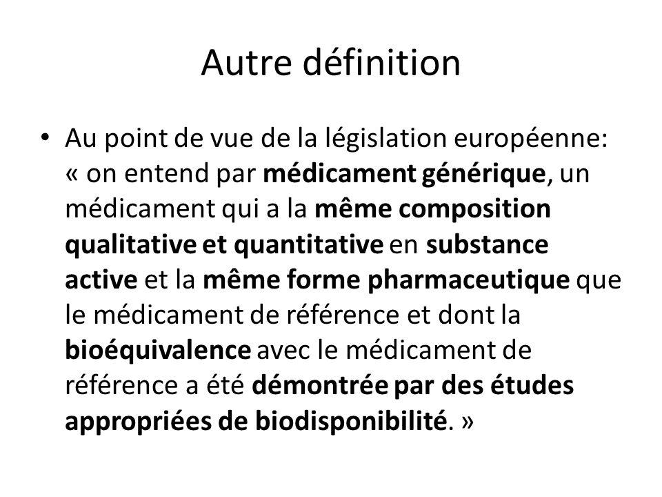 Autre définition Au point de vue de la législation européenne: « on entend par médicament générique, un médicament qui a la même composition qualitati