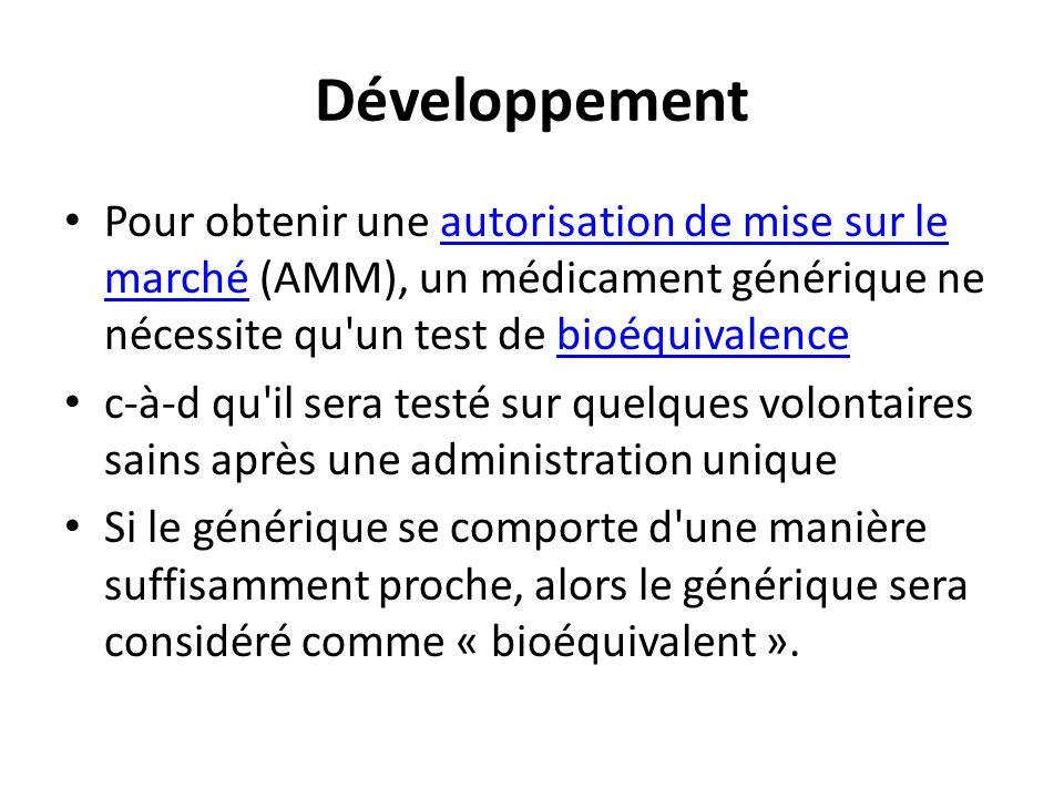 Développement Pour obtenir une autorisation de mise sur le marché (AMM), un médicament générique ne nécessite qu'un test de bioéquivalenceautorisation
