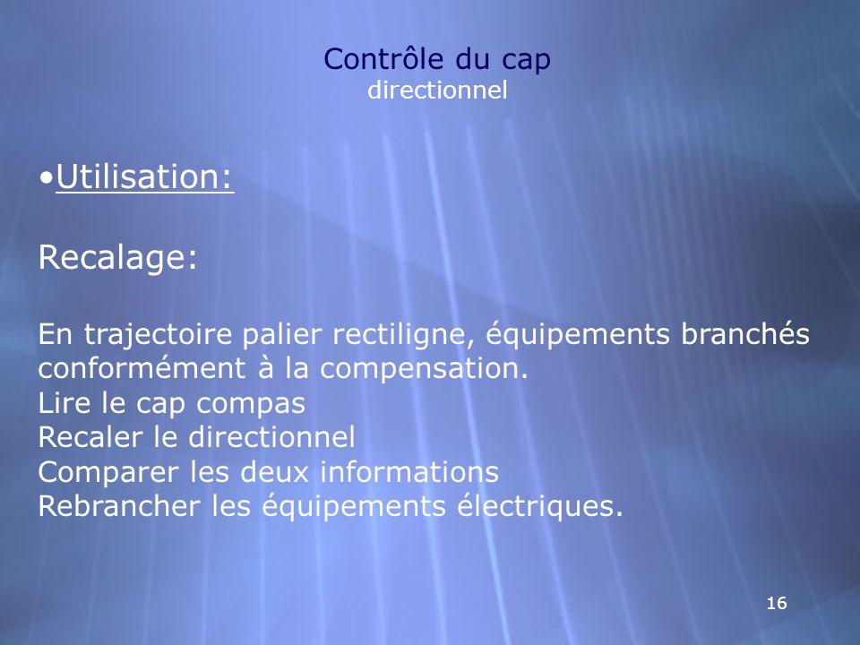 16 Contrôle du cap directionnel Utilisation: Recalage: En trajectoire palier rectiligne, équipements branchés conformément à la compensation. Lire le