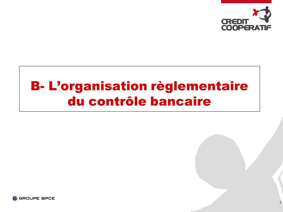 5 B- Lorganisation règlementaire du contrôle bancaire