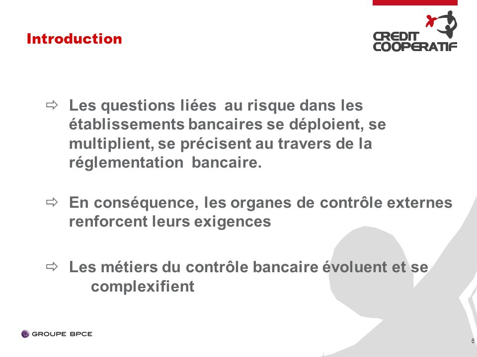 6 Les questions liées au risque dans les établissements bancaires se déploient, se multiplient, se précisent au travers de la réglementation bancaire.
