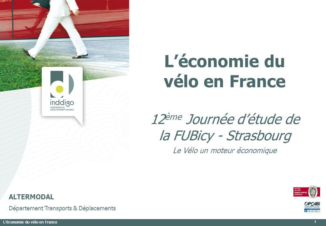 Léconomie du vélo en France 1 ALTERMODAL Département Transports & Déplacements Léconomie du vélo en France 12 ème Journée détude de la FUBicy - Strasb