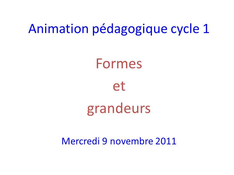 Animation pédagogique cycle 1 Formes et grandeurs Mercredi 9 novembre 2011