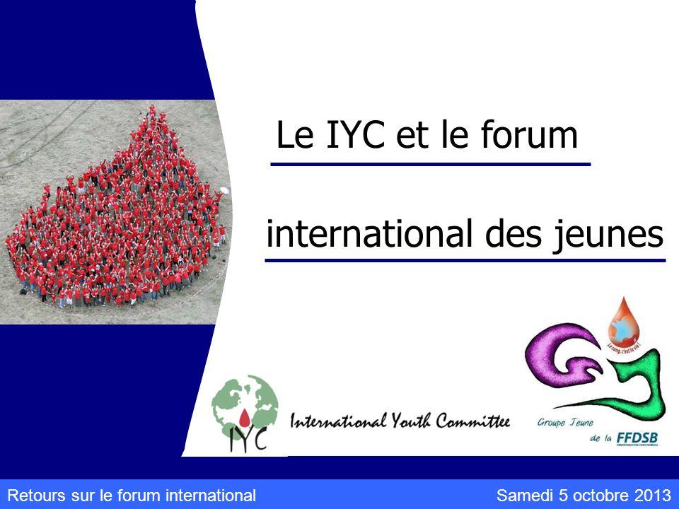 Samedi 5 octobre 2013Retours sur le forum international Le IYC et le forum international des jeunes