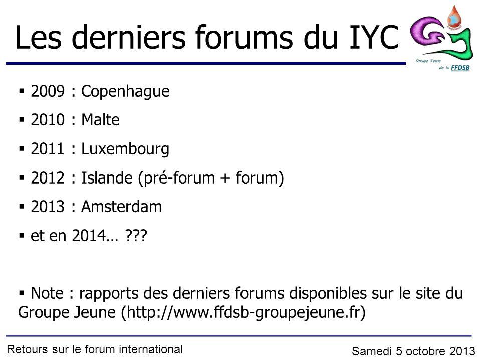 Les derniers forums du IYC 2009 : Copenhague 2010 : Malte 2011 : Luxembourg 2012 : Islande (pré-forum + forum) 2013 : Amsterdam et en 2014… ??.