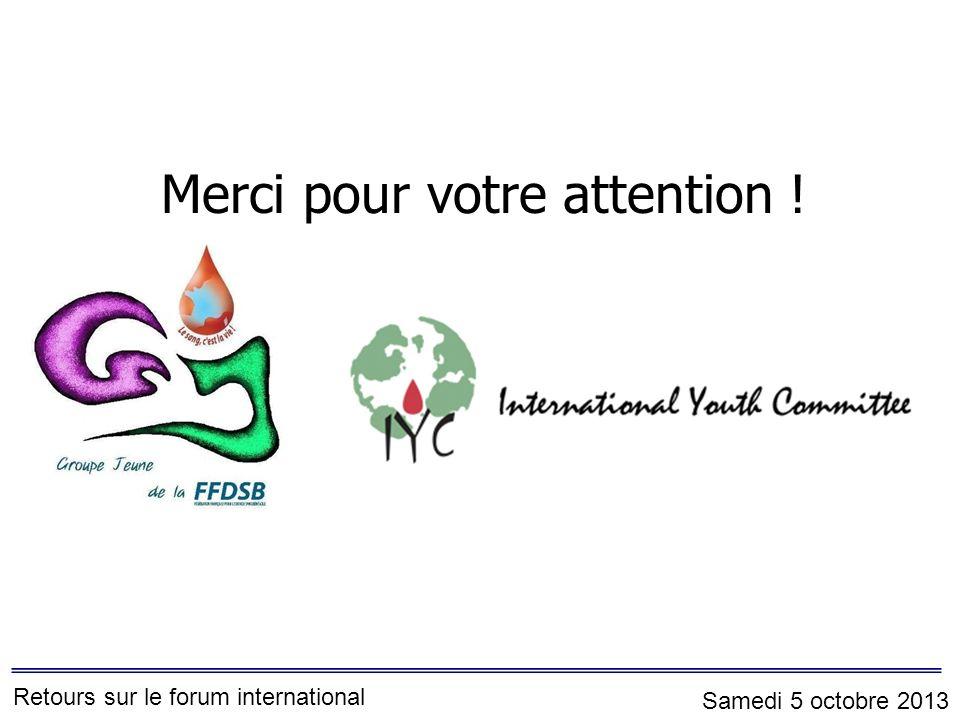 Merci pour votre attention ! Retours sur le forum international Samedi 5 octobre 2013
