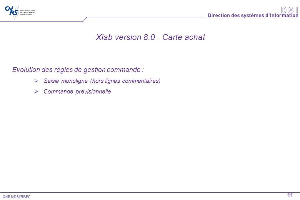CNRS/DSI/BBFC 11 Xlab version 8.0 - Carte achat Evolution des règles de gestion commande : Saisie monoligne (hors lignes commentaires) Commande prévis