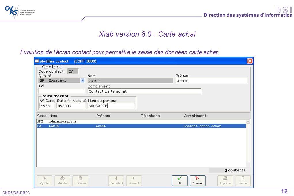 CNRS/DSI/BBFC 12 Xlab version 8.0 - Carte achat Evolution de lécran contact pour permettre la saisie des données carte achat