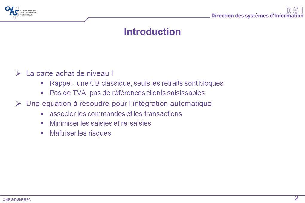 CNRS/DSI/BBFC 2 Introduction La carte achat de niveau I Rappel : une CB classique, seuls les retraits sont bloqués Pas de TVA, pas de références clien