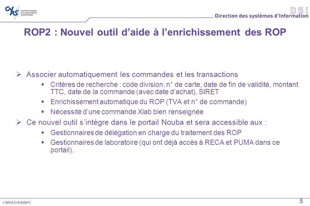 CNRS/DSI/BBFC 5 ROP2 : Nouvel outil daide à lenrichissement des ROP Associer automatiquement les commandes et les transactions Critères de recherche :