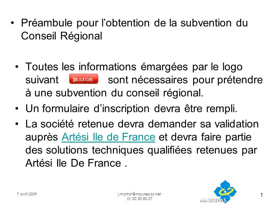 7 avril 2009j.matrat@maurepas.net 01 30 50 80 07 1 Toutes les informations émargées par le logo suivant sont nécessaires pour prétendre à une subvention du conseil régional.