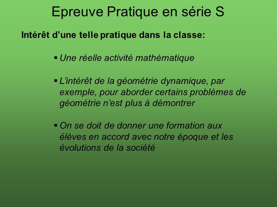 Epreuve Pratique en série S Intérêt dune telle pratique dans la classe: Une réelle activité mathématique Lintérêt de la géométrie dynamique, par exemp