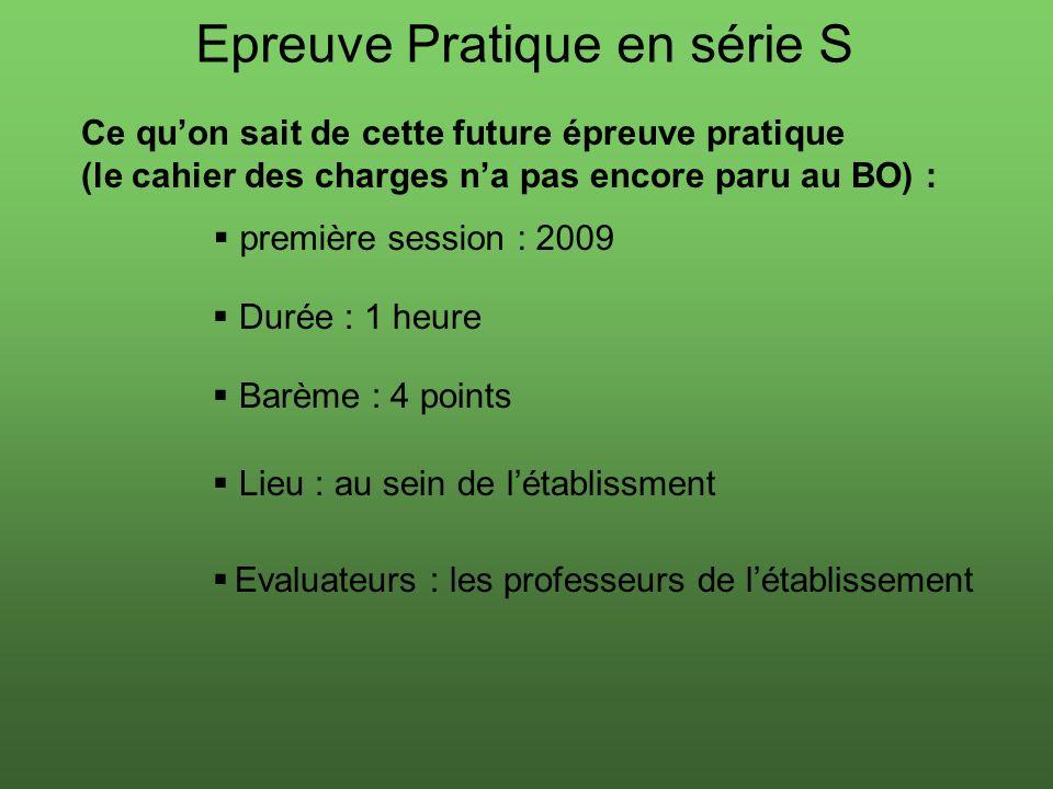 Epreuve Pratique en série S Ce quon sait de cette future épreuve pratique (le cahier des charges na pas encore paru au BO) : première session : 2009 D
