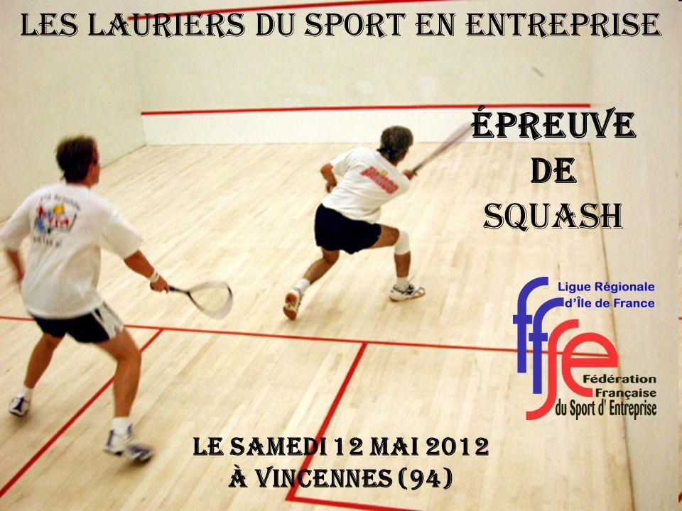 Épreuve de SQUASH Le Samedi 12 MAI 2012 à VINCENNES (94) Les Lauriers du Sport en Entreprise