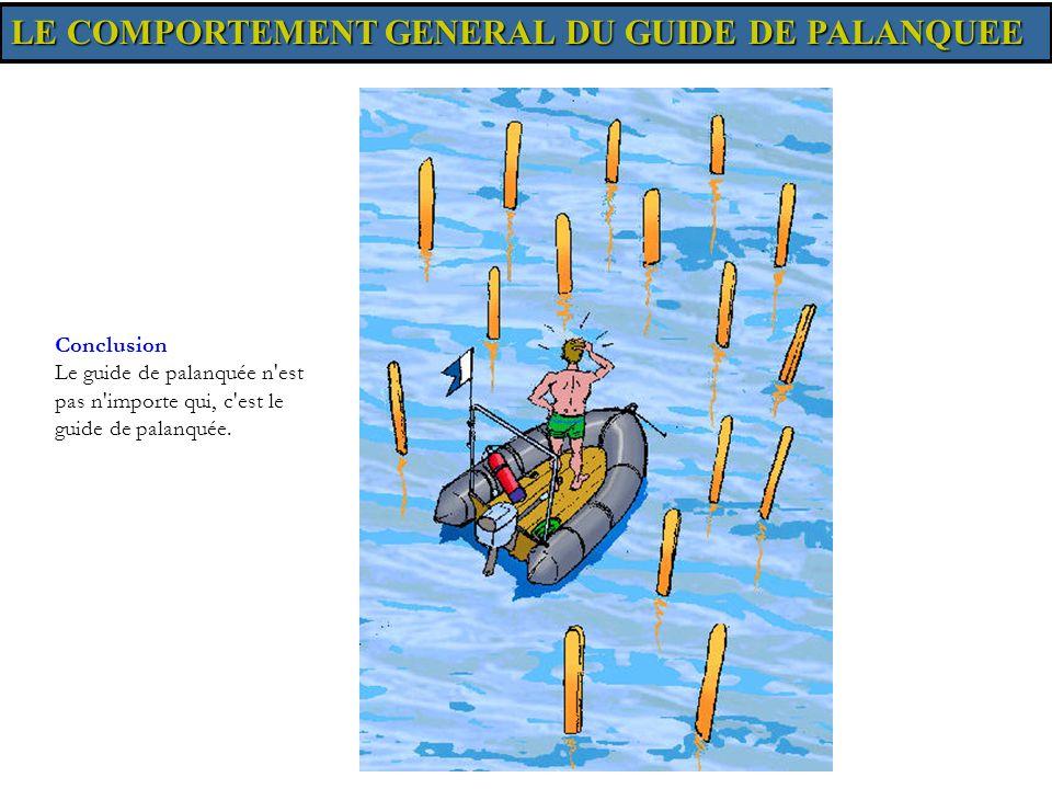 Conclusion Le guide de palanquée n'est pas n'importe qui, c'est le guide de palanquée.