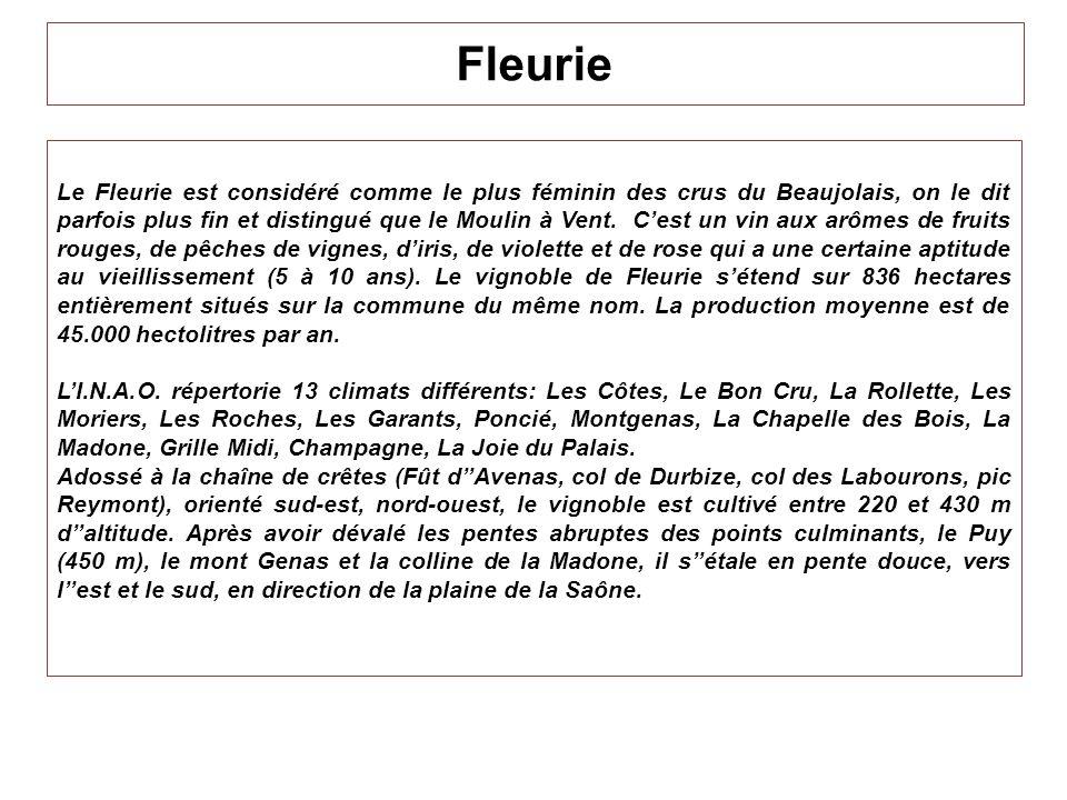 Fleurie Le Fleurie est considéré comme le plus féminin des crus du Beaujolais, on le dit parfois plus fin et distingué que le Moulin à Vent. Cest un v