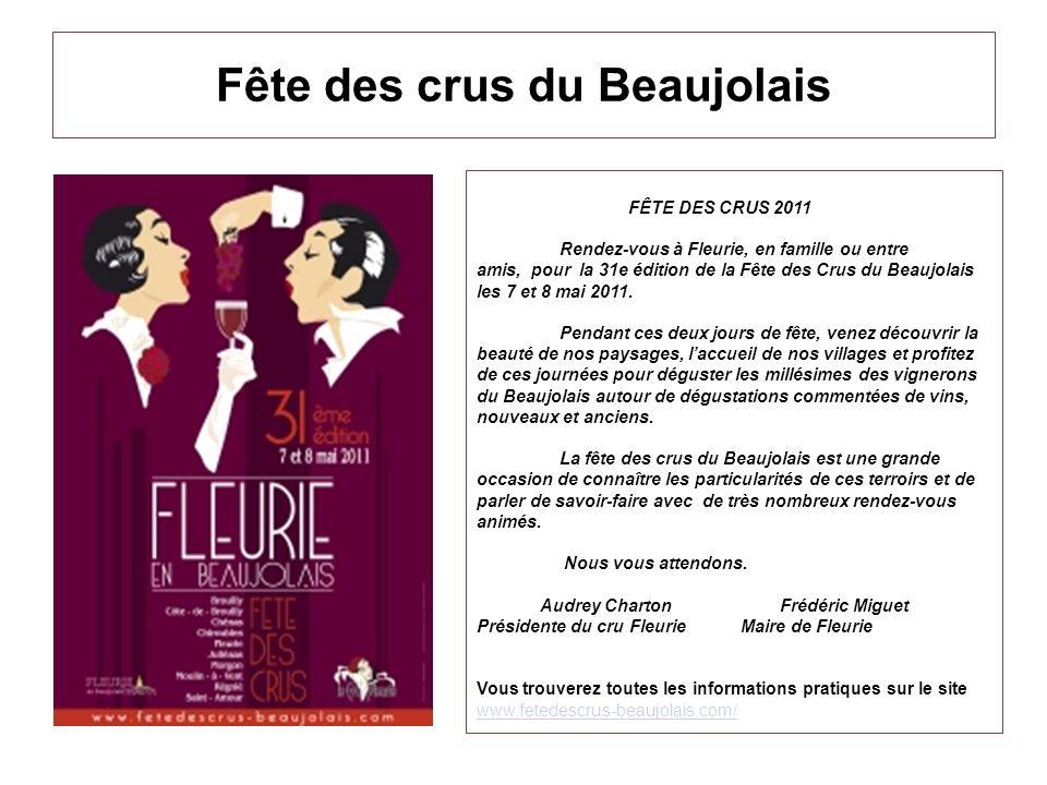 Fête des crus du Beaujolais FÊTE DES CRUS 2011 Rendez-vous à Fleurie, en famille ou entre amis, pour la 31e édition de la Fête des Crus du Beaujolais