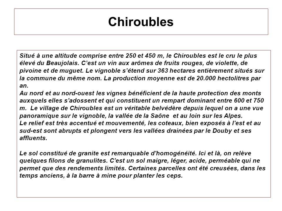 Chiroubles Situé à une altitude comprise entre 250 et 450 m, le Chiroubles est le cru le plus élevé du Beaujolais. Cest un vin aux arômes de fruits ro