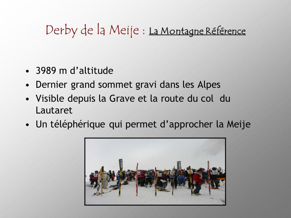 La Montagne Référence Derby de la Meije : La Montagne Référence 3989 m daltitude Dernier grand sommet gravi dans les Alpes Visible depuis la Grave et la route du col du Lautaret Un téléphérique qui permet dapprocher la Meije
