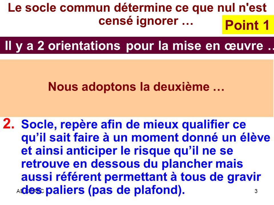 AB CEPEC3 Il y a 2 orientations pour la mise en œuvre … Le socle commun détermine ce que nul n'est censé ignorer … 1. Socle norme de qualité, instrume
