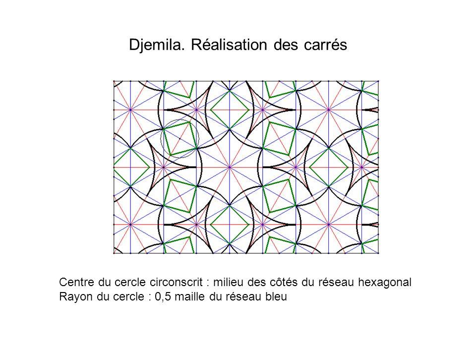 Djemila. Réalisation des carrés Centre du cercle circonscrit : milieu des côtés du réseau hexagonal Rayon du cercle : 0,5 maille du réseau bleu
