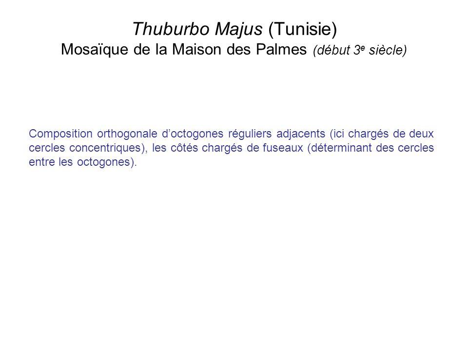 Thuburbo Majus (Tunisie) Mosaïque de la Maison des Palmes (début 3 e siècle) Composition orthogonale doctogones réguliers adjacents (ici chargés de de