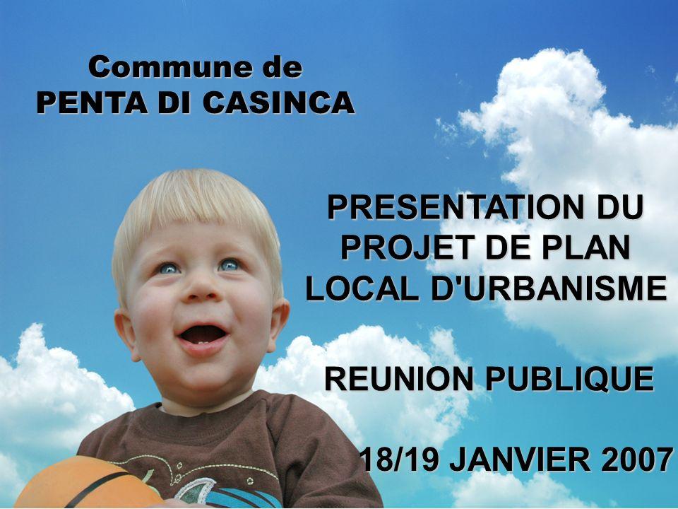 Commune de PENTA DI CASINCA REUNION PUBLIQUE 18/19 JANVIER 2007 PRESENTATION DU PROJET DE PLAN LOCAL D'URBANISME