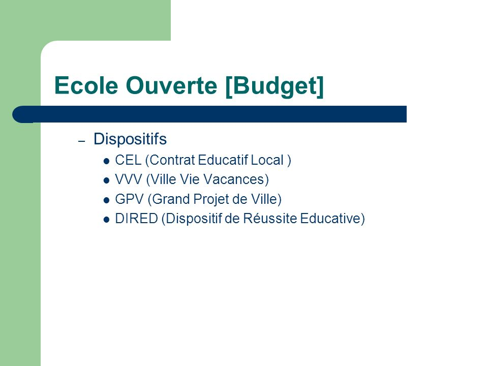 Ecole Ouverte [Budget] – Dispositifs CEL (Contrat Educatif Local ) VVV (Ville Vie Vacances) GPV (Grand Projet de Ville) DIRED (Dispositif de Réussite Educative)