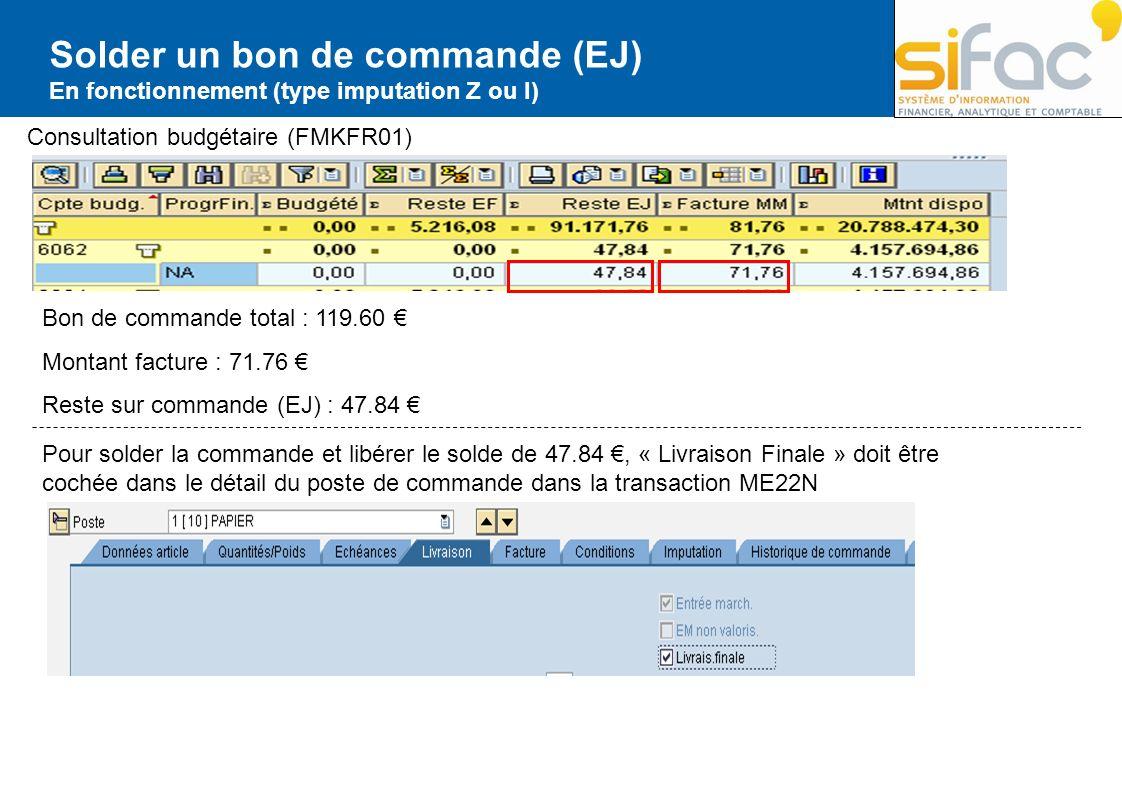 Consultation budgétaire (FMKFR01) Solder un bon de commande (EJ) En fonctionnement (type imputation Z ou I) Bon de commande total : 119.60 Montant fac