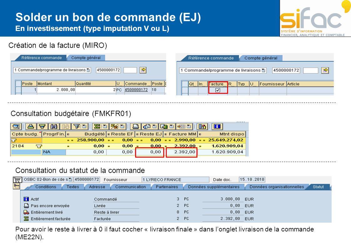 Solder un bon de commande (EJ) En investissement (type imputation V ou L) Création de la facture (MIRO) Consultation budgétaire (FMKFR01) Consultation