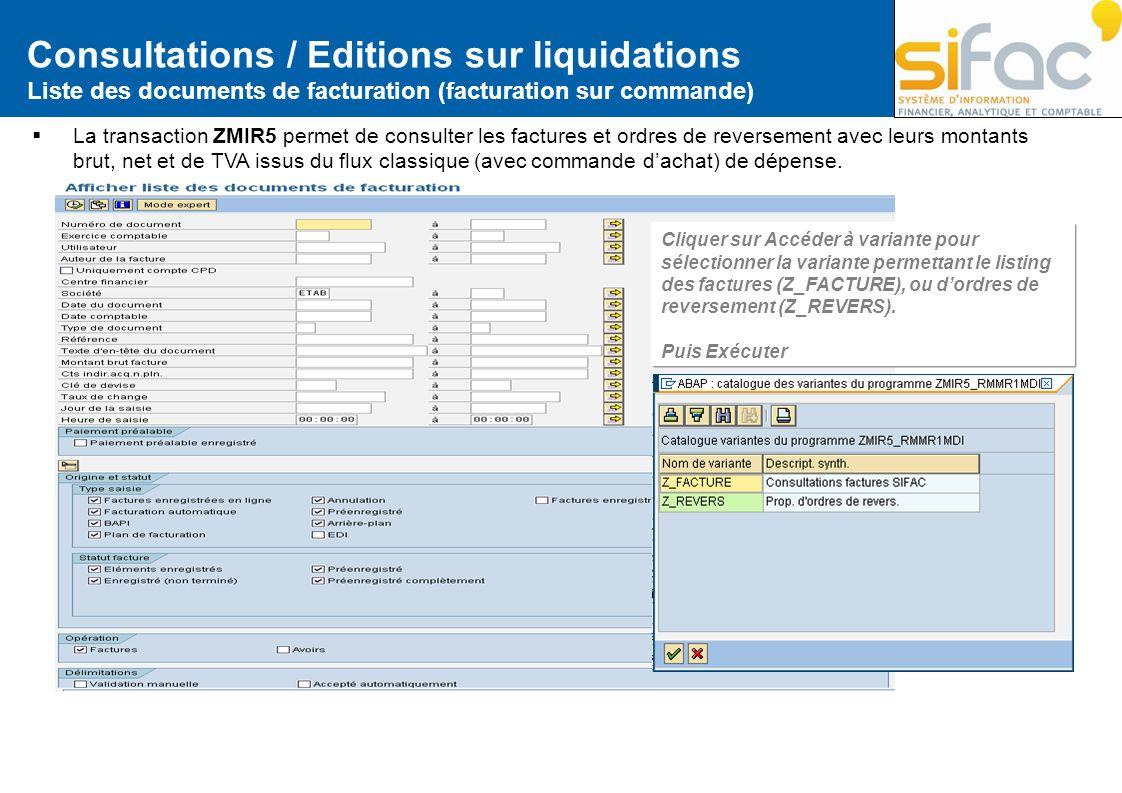 Consultations / Editions sur liquidations Liste des documents de facturation (facturation sur commande) La transaction ZMIR5 permet de consulter les f