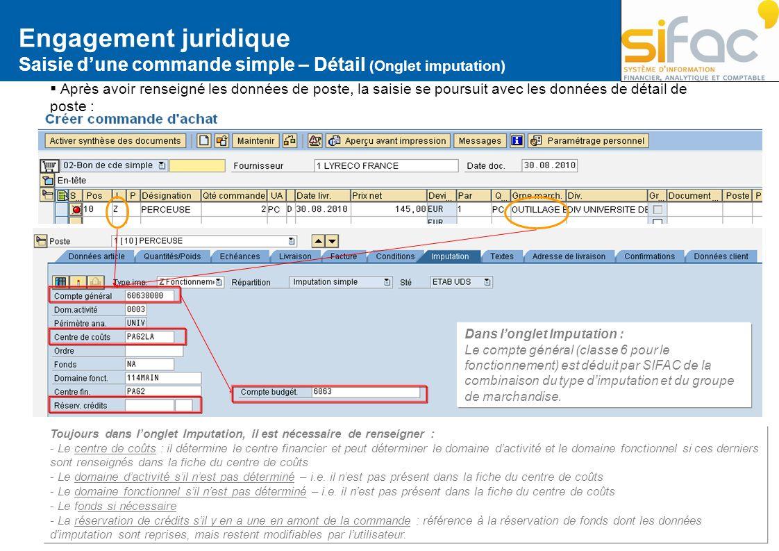Engagement juridique Saisie dune commande simple – Détail (Onglet imputation) Après avoir renseigné les données de poste, la saisie se poursuit avec l