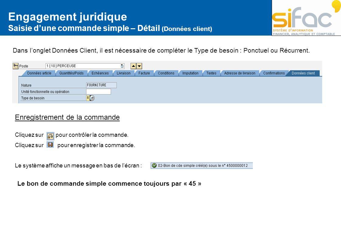 Engagement juridique Saisie dune commande simple – Détail (Données client) Dans longlet Données Client, il est nécessaire de compléter le Type de beso