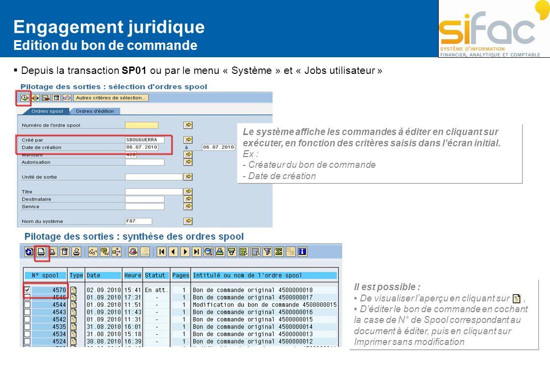 Engagement juridique Edition du bon de commande Depuis la transaction SP01 ou par le menu « Système » et « Jobs utilisateur » Le système affiche les c