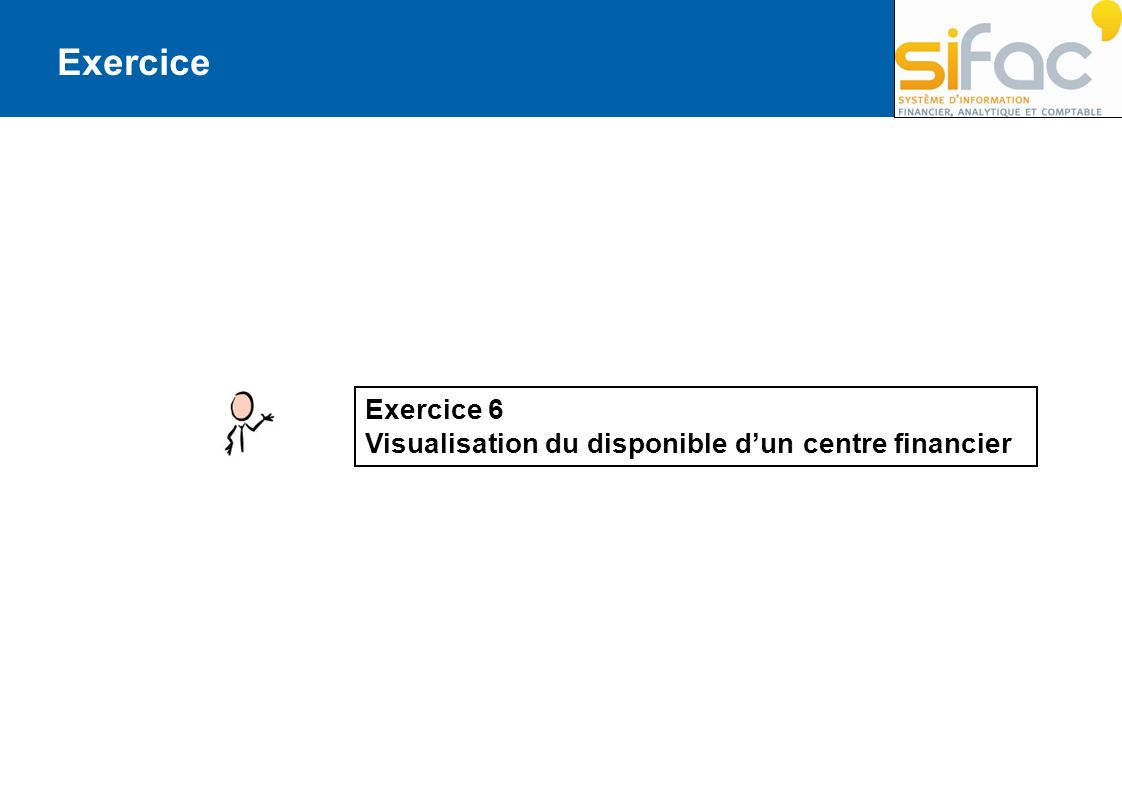 Exercice Exercice 6 Visualisation du disponible dun centre financier
