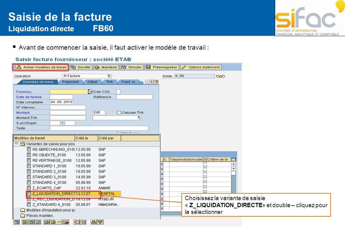 Saisie de la facture Liquidation directe FB60 Avant de commencer la saisie, il faut activer le modèle de travail : Choisissez la variante de saisie «