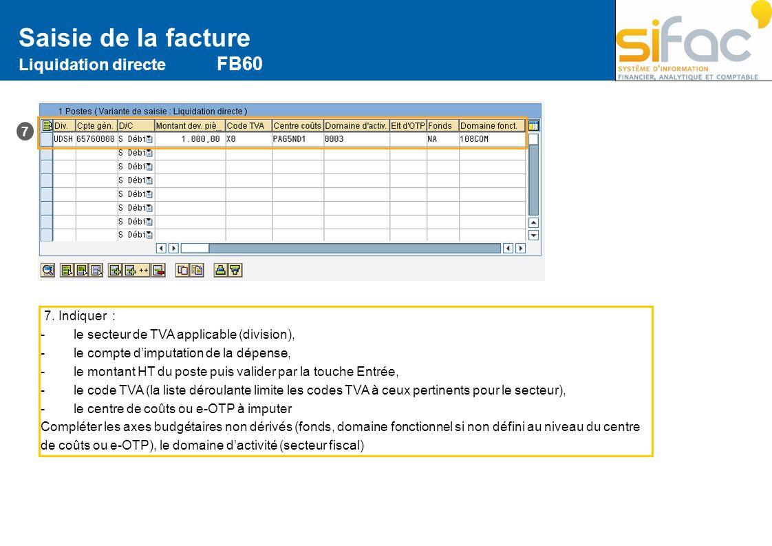 Saisie de la facture Liquidation directe FB60 7. Indiquer : -le secteur de TVA applicable (division), -le compte dimputation de la dépense, -le montan