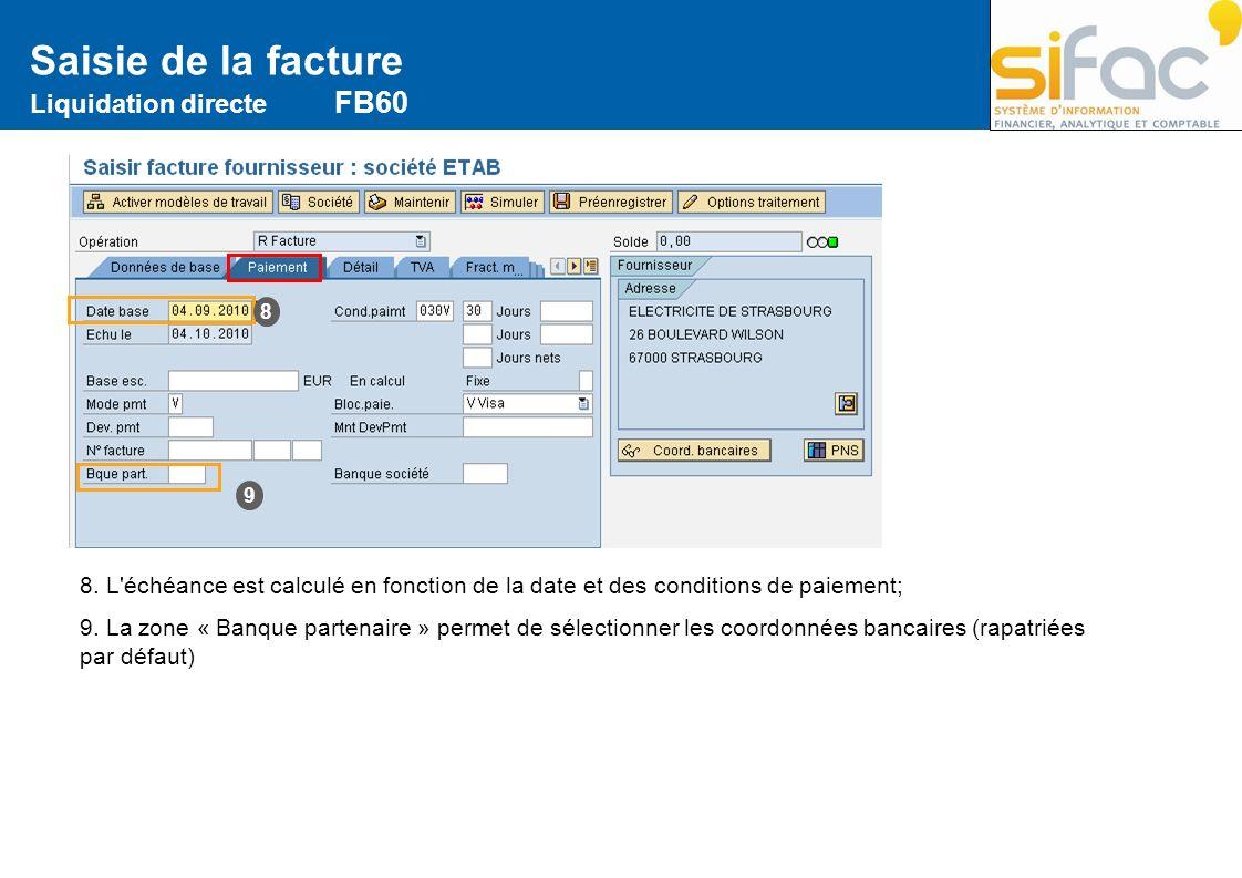 Saisie de la facture Liquidation directe FB60 8 9 8. L'échéance est calculé en fonction de la date et des conditions de paiement; 9. La zone « Banque