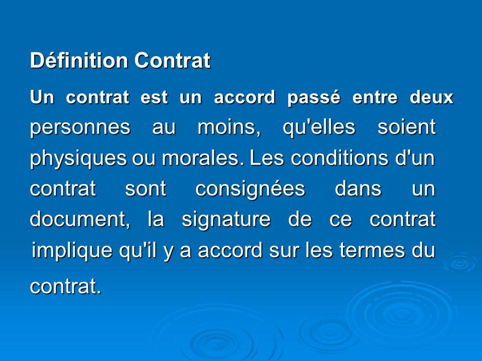 Définition Contrat Un contrat est un accord passé entre deux personnes au moins, qu'elles soient physiques ou morales. Les conditions d'un contrat son