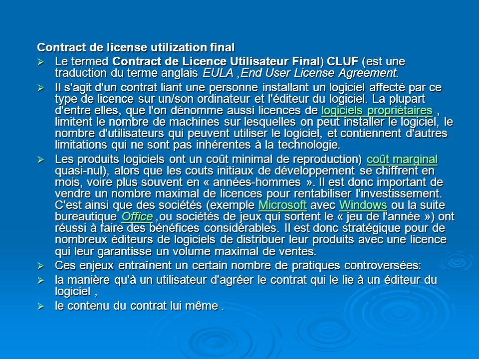 Contract de license utilization final Le termed Contract de Licence Utilisateur Final (CLUF) est une traduction du terme anglais EULA, End User Licens