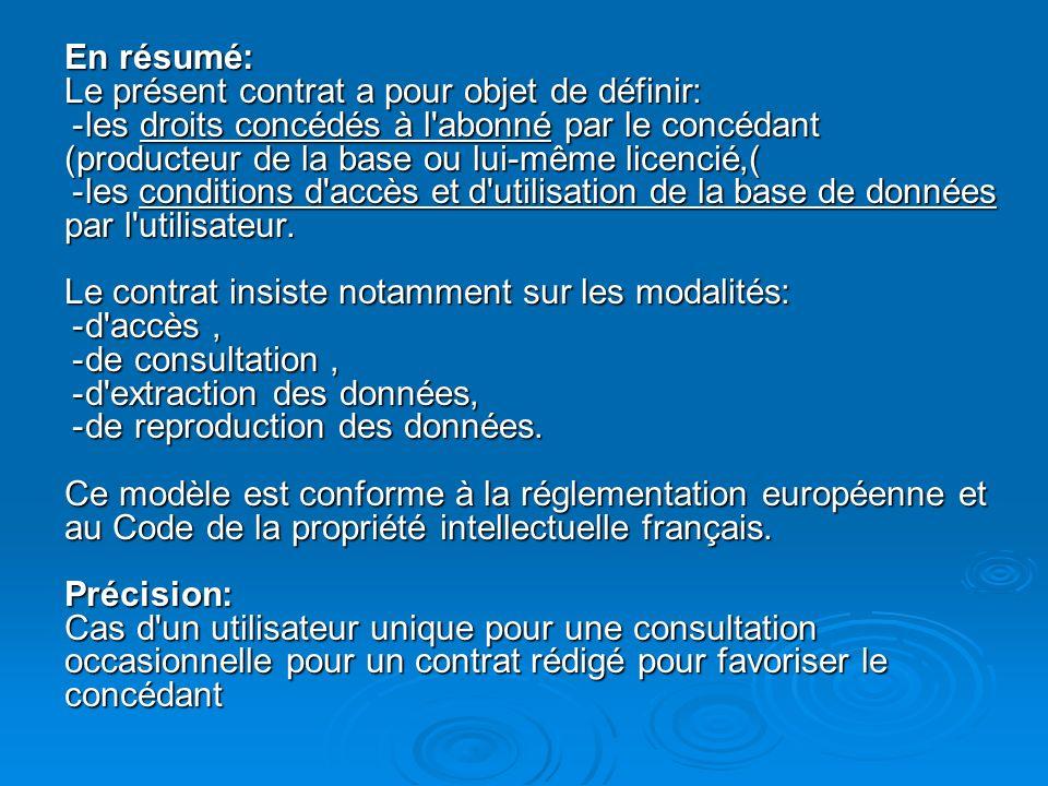 En résumé : Le présent contrat a pour objet de définir : - les droits concédés à l'abonné par le concédant (producteur de la base ou lui-même licencié