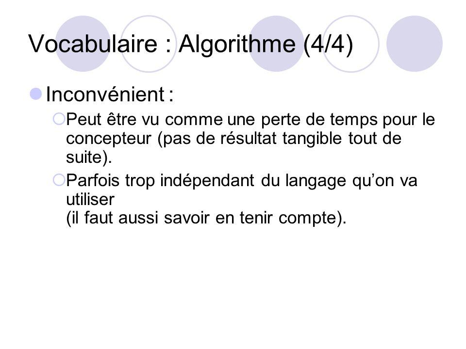 Vocabulaire : Algorithme (4/4) Inconvénient : Peut être vu comme une perte de temps pour le concepteur (pas de résultat tangible tout de suite). Parfo