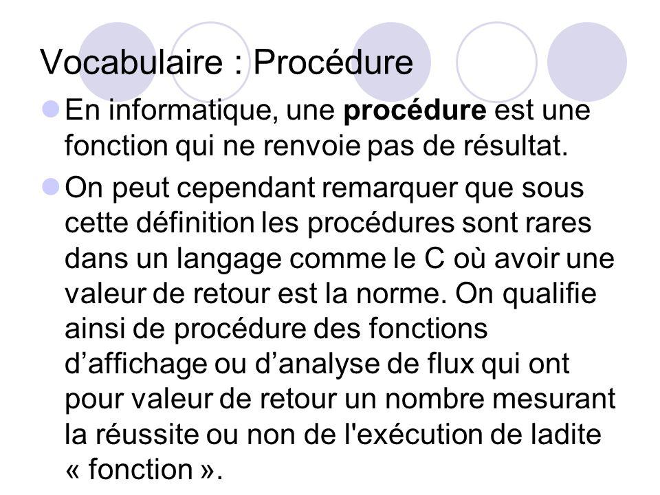 Vocabulaire : Procédure En informatique, une procédure est une fonction qui ne renvoie pas de résultat. On peut cependant remarquer que sous cette déf