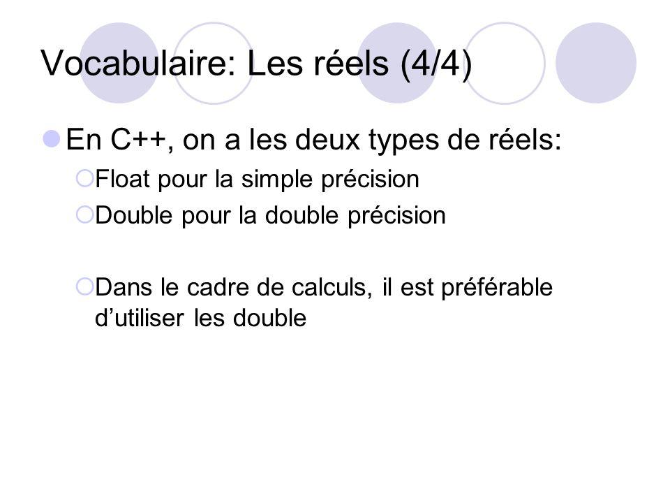 Vocabulaire: Les réels (4/4) En C++, on a les deux types de réels: Float pour la simple précision Double pour la double précision Dans le cadre de cal