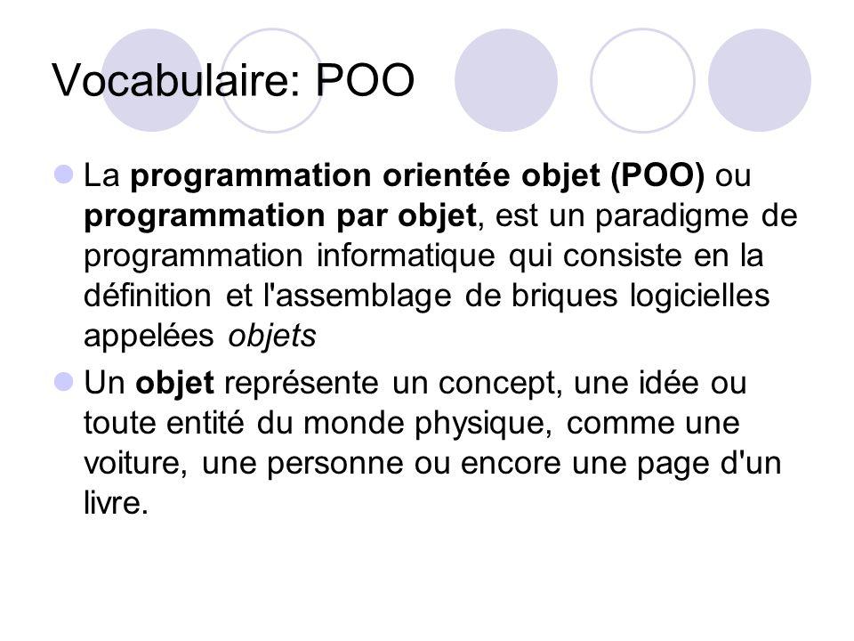 Vocabulaire: POO La programmation orientée objet (POO) ou programmation par objet, est un paradigme de programmation informatique qui consiste en la d