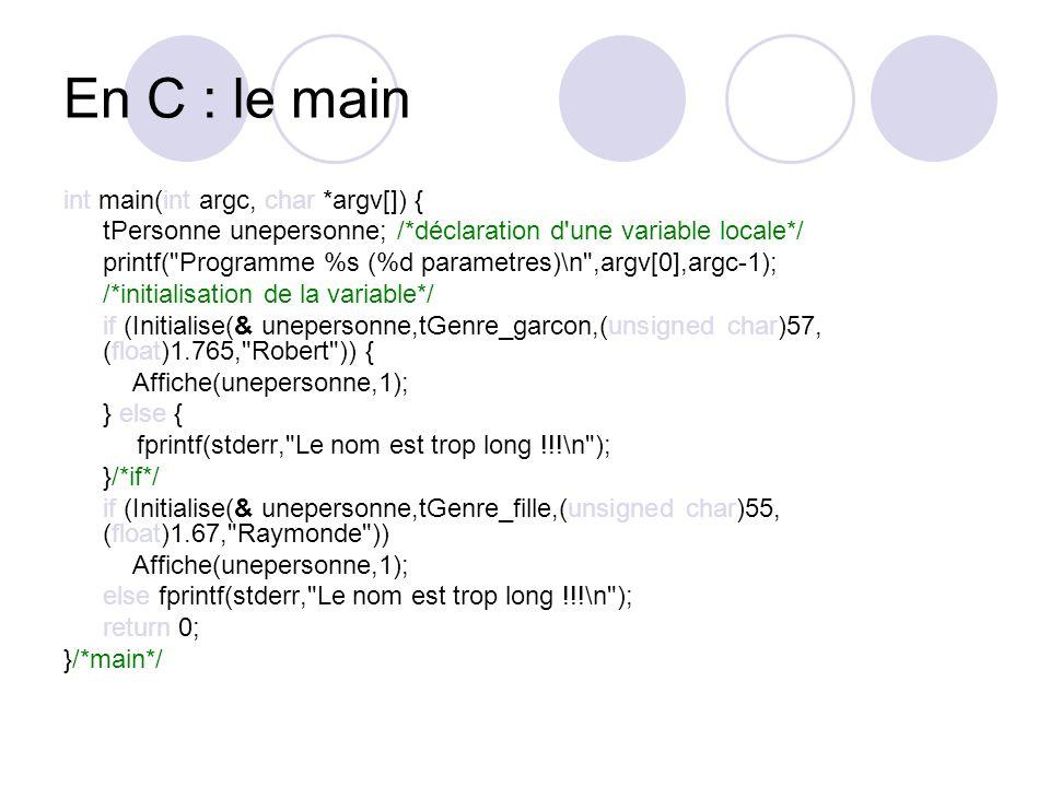 En C : le main int main(int argc, char *argv[]) { tPersonne unepersonne; /*déclaration d'une variable locale*/ printf(