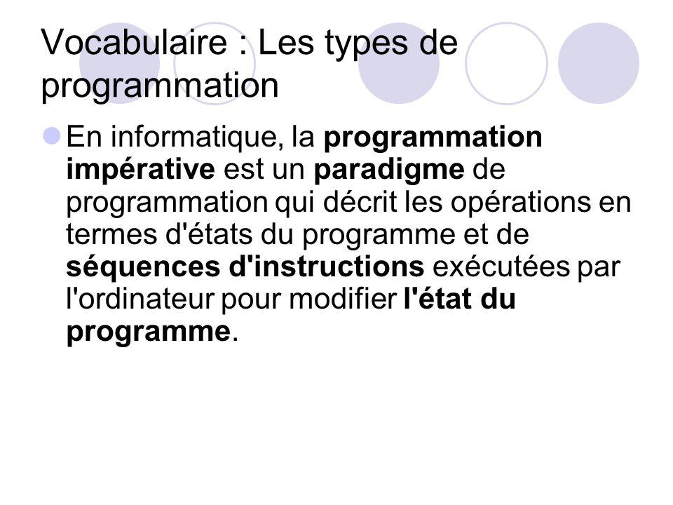 Vocabulaire : Les types de programmation En informatique, la programmation impérative est un paradigme de programmation qui décrit les opérations en t