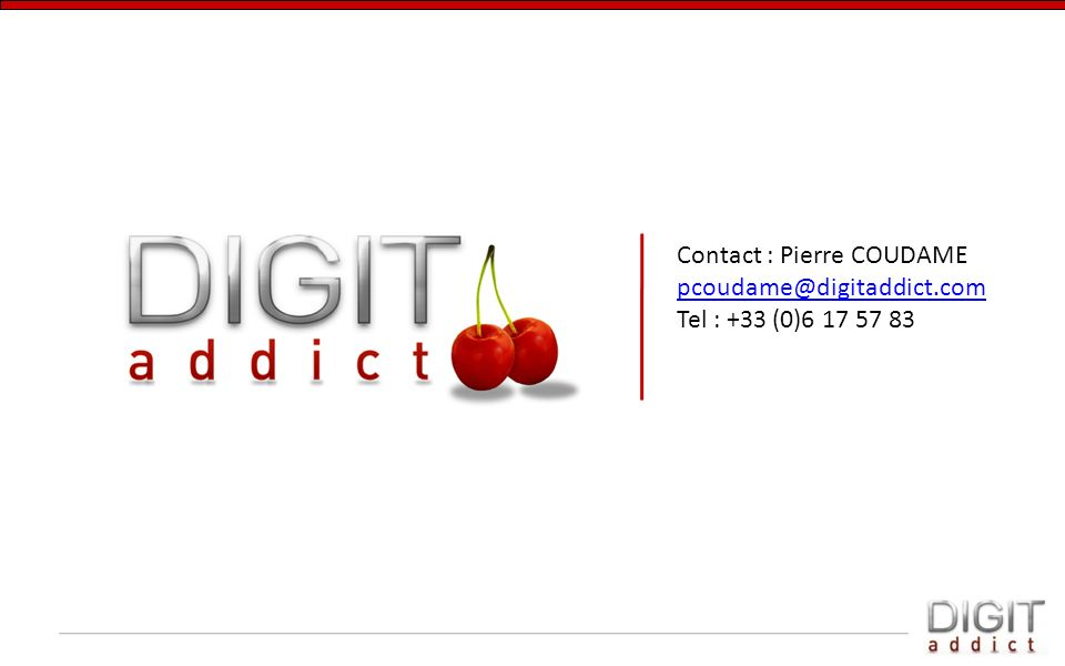 Contact : Pierre COUDAME pcoudame@digitaddict.com Tel : +33 (0)6 17 57 83