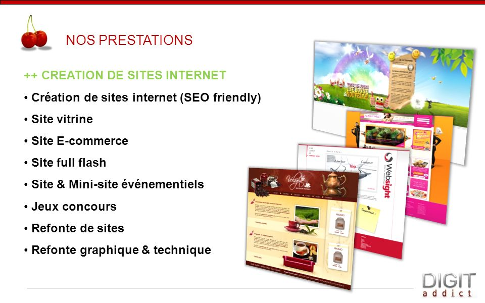 ++ CREATION DE SITES INTERNET Création de sites internet (SEO friendly) Site vitrine Site E-commerce Site full flash Site & Mini-site événementiels Je