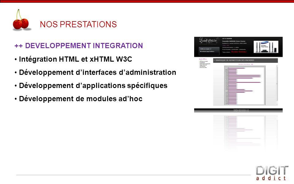 ++ DEVELOPPEMENT INTEGRATION Intégration HTML et xHTML W3C Développement dinterfaces dadministration Développement dapplications spécifiques Développe